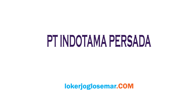 Info Loker Surakarta PT Indotama Persada