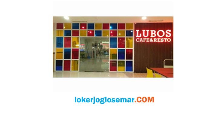Lowongan Kerja Terbaru Lubos Café & Resto Solo Baru