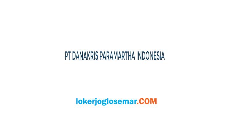 Lowongan Kerja Solo Bulan Juli 2020 PT Danakris Paramartha Indonesia