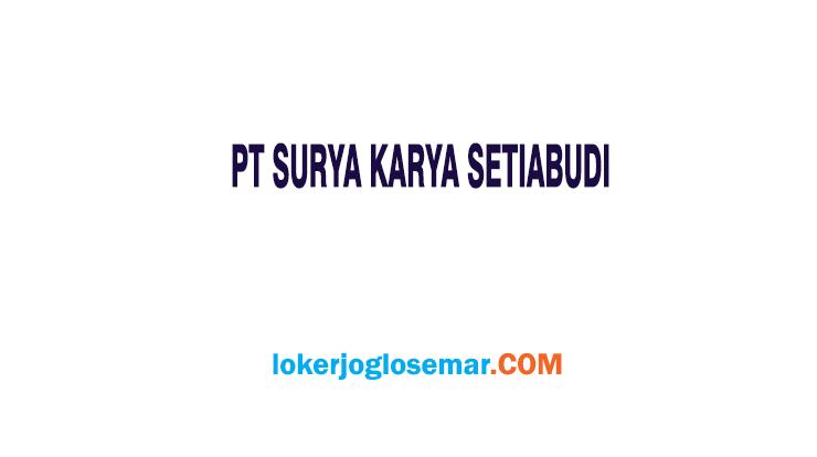 Lowongan Kerja Terbaru PT Surya Karya Setiabudi Yogyakarta
