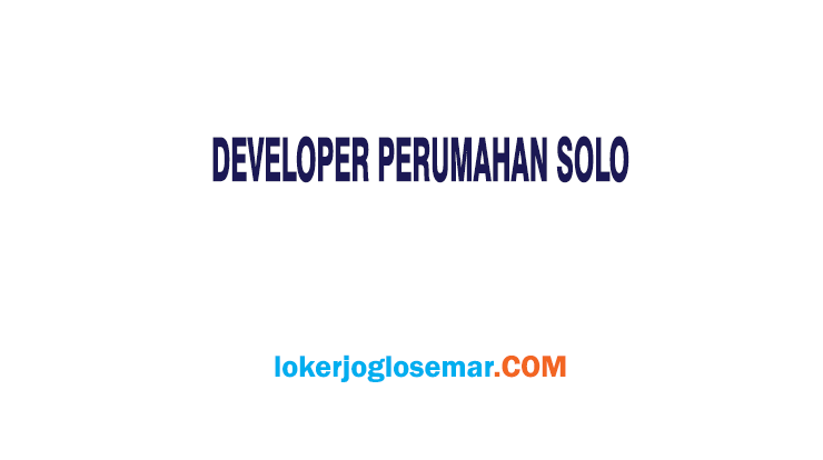 Loker Juli 2020 Developer Perumahan Solo