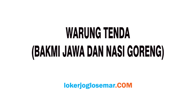 Loker Sleman Lulusan SMA Warung Tenda (Bakmi Jawa dan Nasi Goreng)