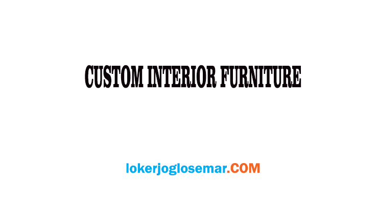 Lowongan Kerja Semarang Perusahaan Custom Interior Furniture