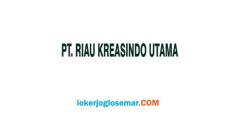 Loker Semarang Lulusan S1 PT Riau Kreasindo Utama