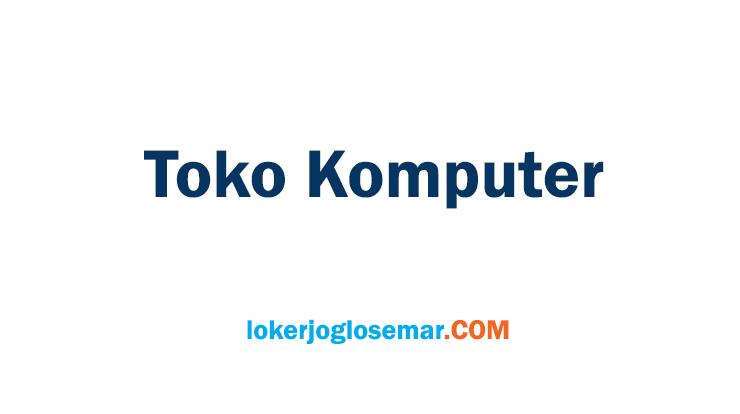 Loker Terbaru di Toko Komputer Solo