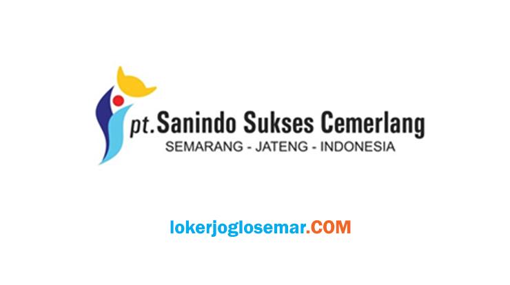 Lowongan Kerja Semarang dan Jawa Tengah Terbaru PT Sanindo Sukses Cemerlang