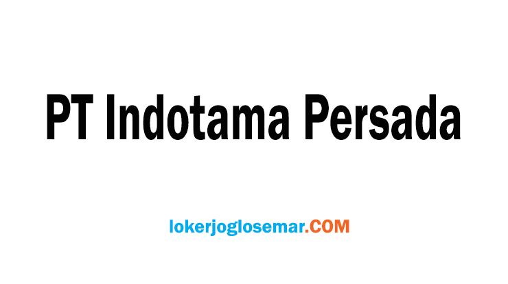 Lowongan Kerja Solo September 2020 PT Indotama Persada