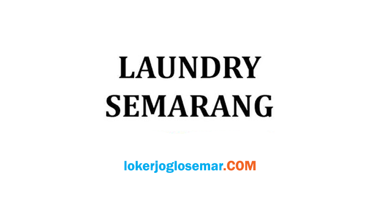 Loker Semarang Terbaru Kurir Laundry
