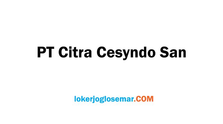 Loker Solo Lulusan S1 PT Citra Cesyndo San