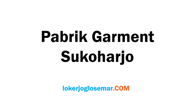 Loker Pabrik Garment Sukoharjo Bulan November 2020